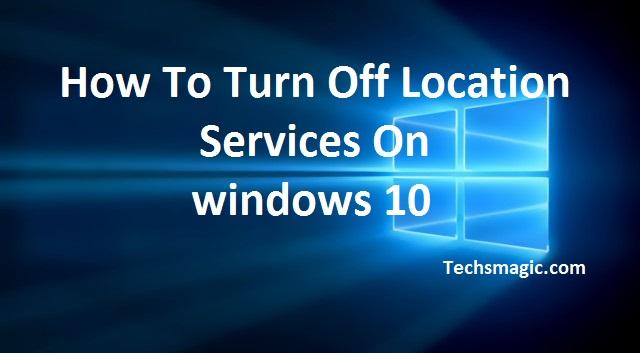 Turn of location service Windows 10