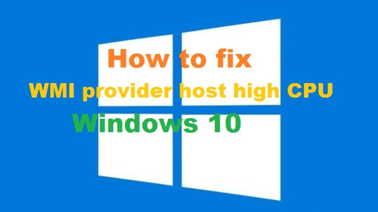 Know how to fix WMI provider host high CPU Windows 10 (Solved)