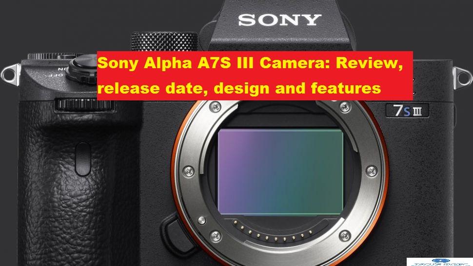 Sony Alpha A7S III 8K shooting Camera: Review, design