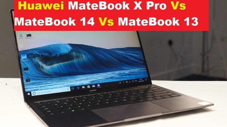 Huawei MateBook X Pro Vs MateBook 14 Vs MateBook 13