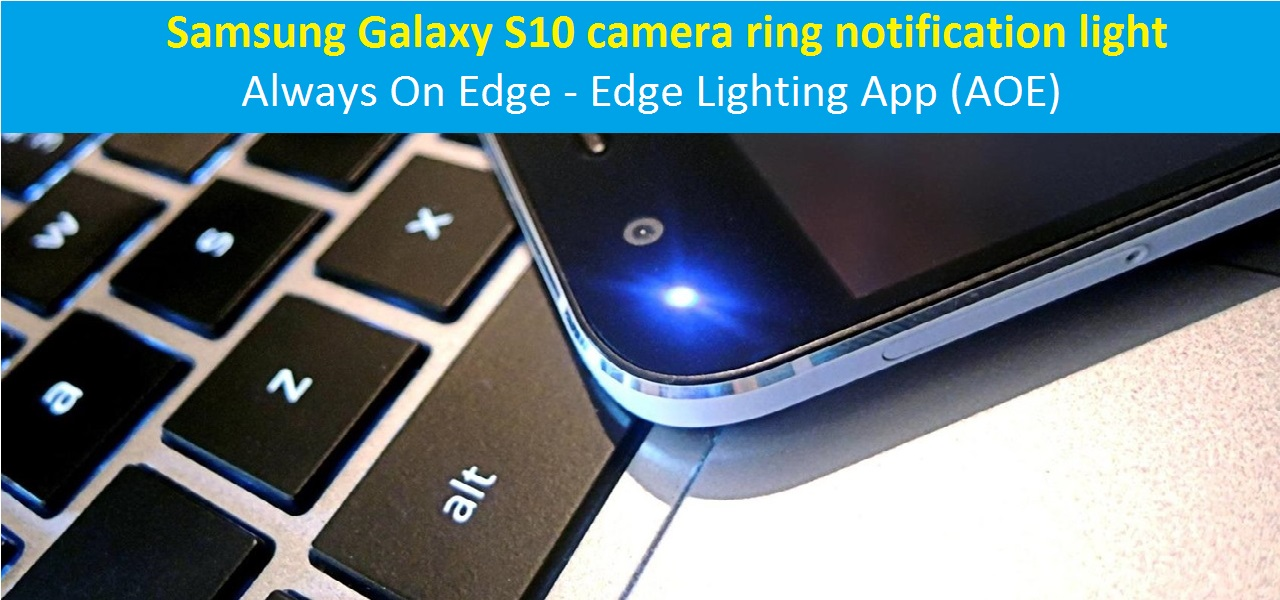 Galaxy S10 Camera Ring Notification Light Feature Always On Edge Edge Lighting App
