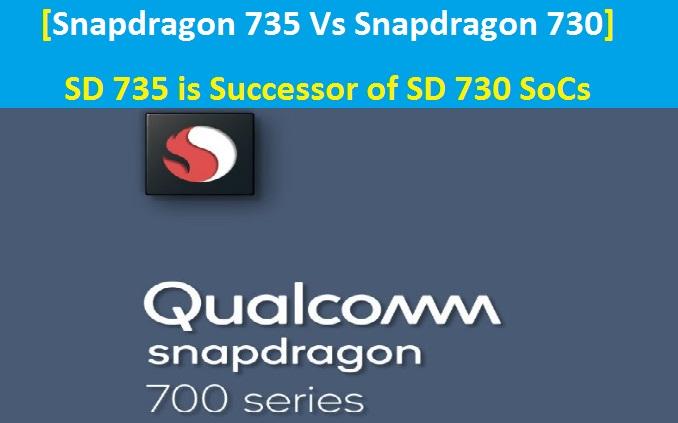 Snapdragon 735 Vs Snapdragon 730