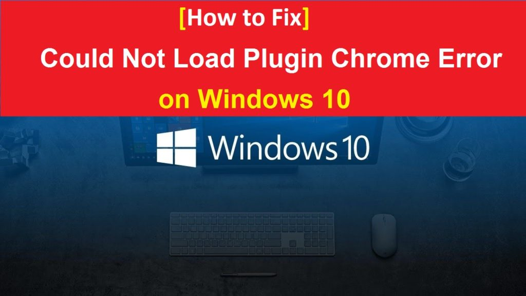 How to fix could not load plugin chrome Error on Windows 10